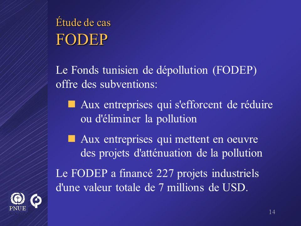 14 Étude de cas FODEP Le Fonds tunisien de dépollution (FODEP) offre des subventions: Aux entreprises qui s'efforcent de réduire ou d'éliminer la poll
