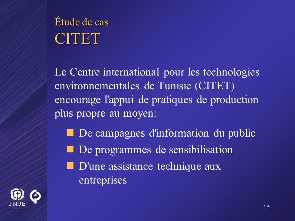 15 Étude de cas CITET Le Centre international pour les technologies environnementales de Tunisie (CITET) encourage l'appui de pratiques de production