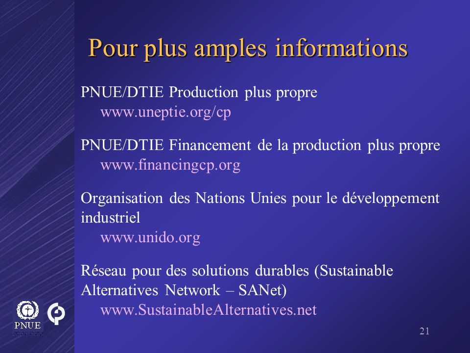 21 Pour plus amples informations PNUE/DTIE Production plus propre www.uneptie.org/cp PNUE/DTIE Financement de la production plus propre www.financingc