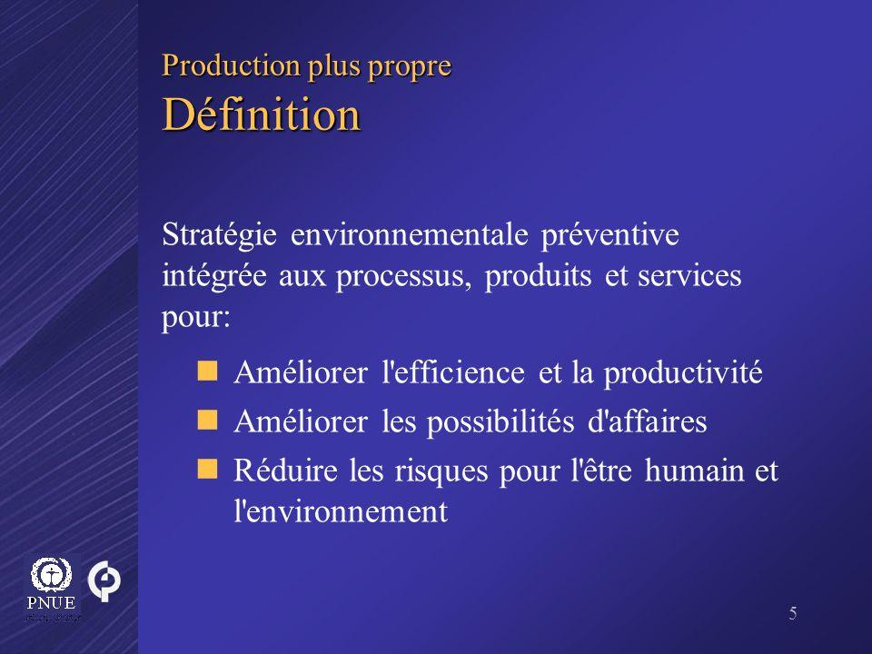5 Production plus propre Définition Stratégie environnementale préventive intégrée aux processus, produits et services pour: Améliorer l'efficience et