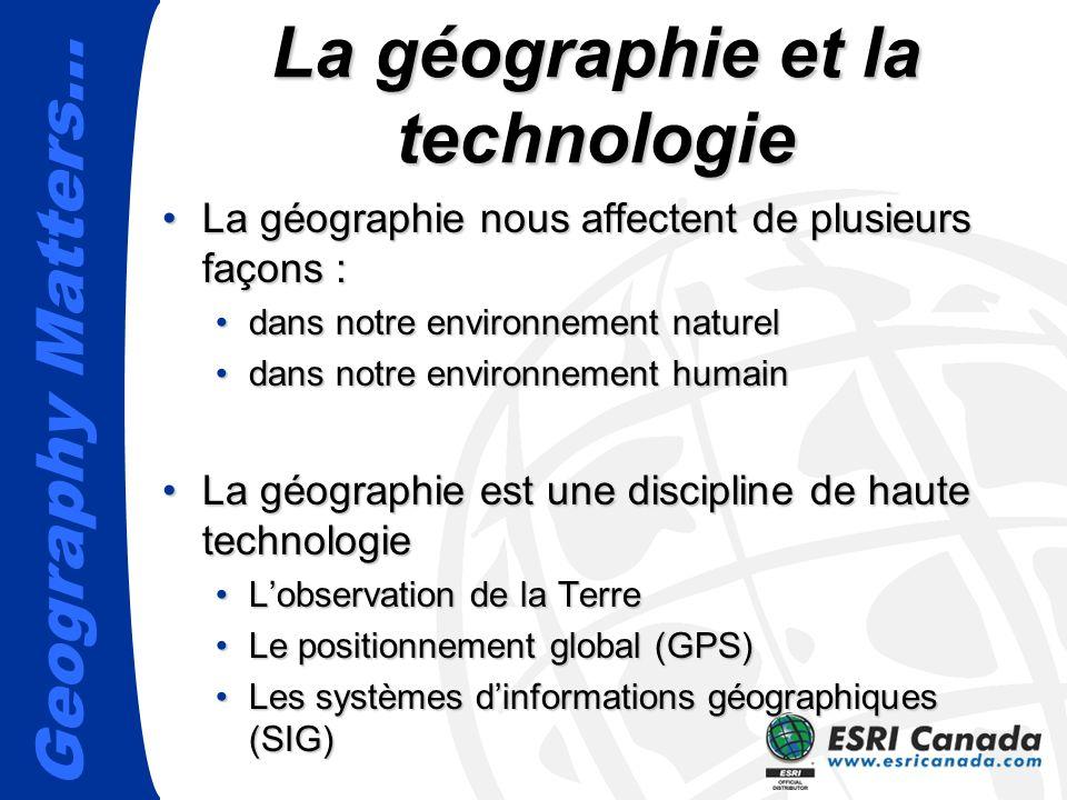 Geography Matters… Lobservation de la Terre LANDSAT LANDSAT (TM)LANDSAT (TM) RADARSAT RADARSATRADARSAT NOAA NOAANOAA ERS ERSERS SPOT SPOTSPOT