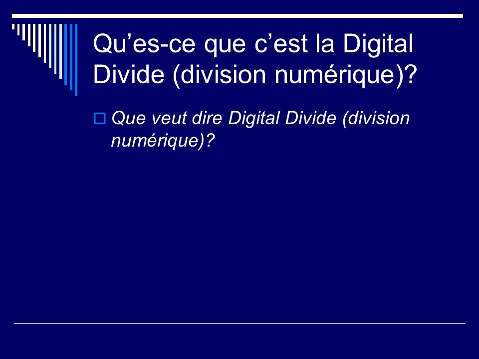 Ques-ce que cest la Digital Divide (division numérique)? Que veut dire Digital Divide (division numérique)?