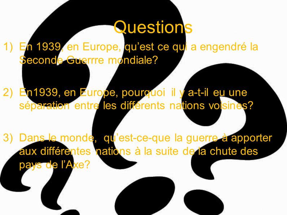 Questions 1)En 1939, en Europe, quest ce qui a engendré la Seconde Guerrre mondiale? 2)En1939, en Europe, pourquoi il y a-t-il eu une séparation entre