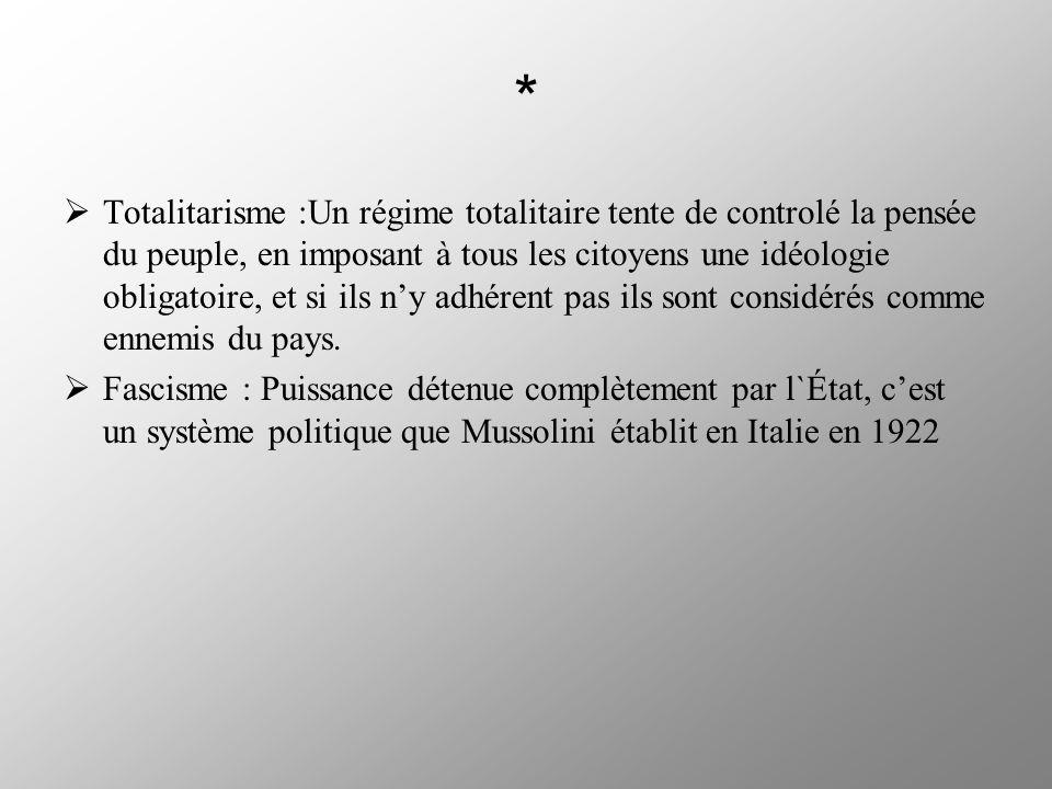 * Totalitarisme :Un régime totalitaire tente de controlé la pensée du peuple, en imposant à tous les citoyens une idéologie obligatoire, et si ils ny