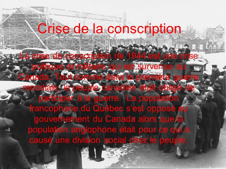Crise de la conscription La crise de conscription de 1944 est une crise politique et militaire qui est survenue au Canada. Tout comme dans la première