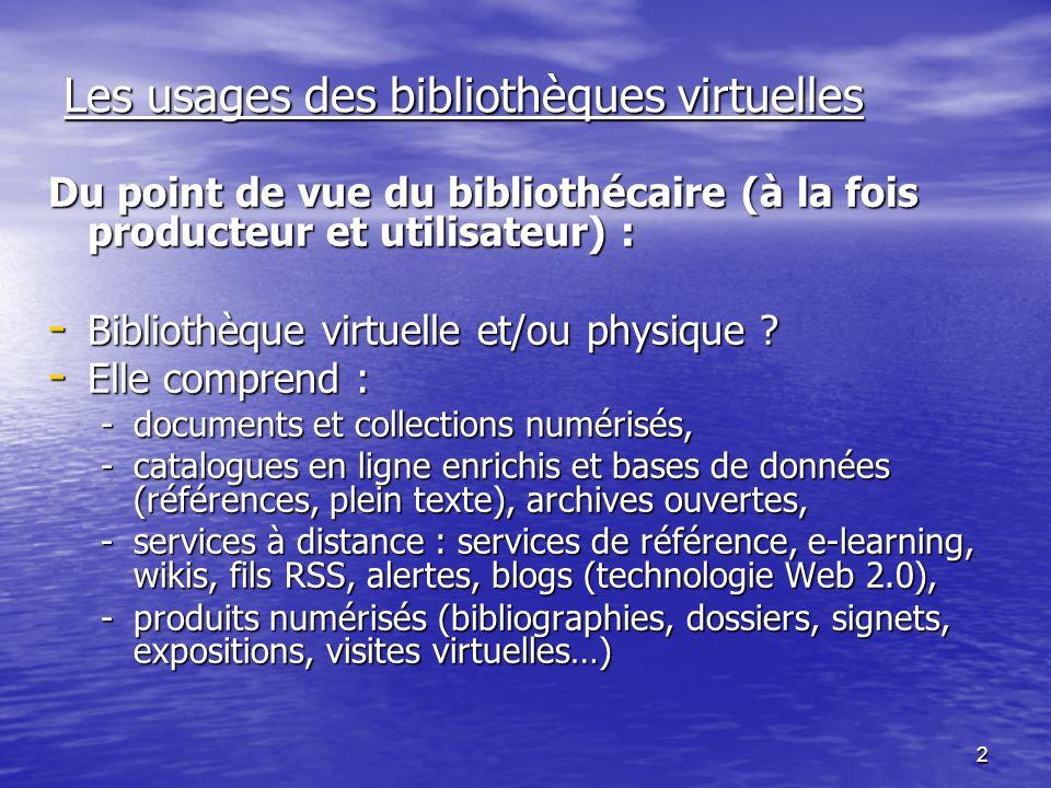 2 Les usages des bibliothèques virtuelles Du point de vue du bibliothécaire (à la fois producteur et utilisateur) : - Bibliothèque virtuelle et/ou physique .