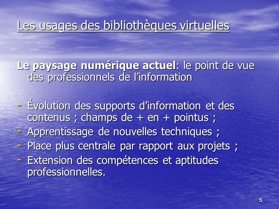 16 Les usages des bibliothèques virtuelles Bibliothèque virtuelle/Bibliothèque physique - consultation d une source d information n élimine pas les autres, - effet stimulant, incite à recourir à d autres sources.