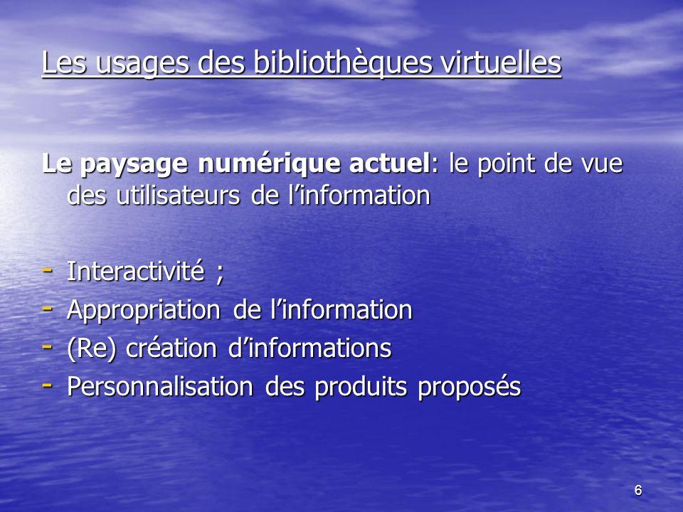 17 Les usages des bibliothèques virtuelles Bibliothèque virtuelle/Bibliothèque physique - malgré les nombreuses ressources disponibles en ligne, les bibliothèques sont utiles ; - la consultation à distance ne supprime pas la consultation sur place.
