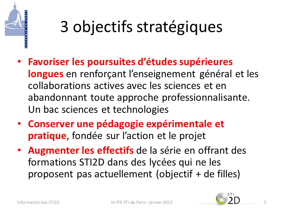 3 objectifs stratégiques Favoriser les poursuites détudes supérieures longues en renforçant lenseignement général et les collaborations actives avec l
