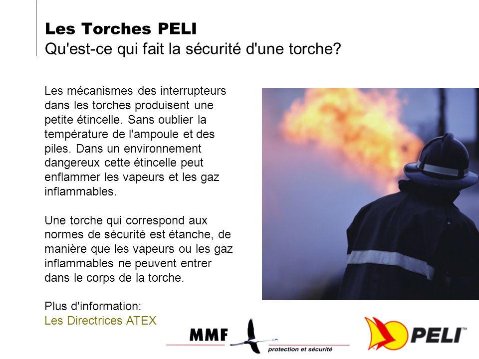 Les Torches PELI Qu'est-ce qui fait la sécurité d'une torche? Les mécanismes des interrupteurs dans les torches produisent une petite étincelle. Sans