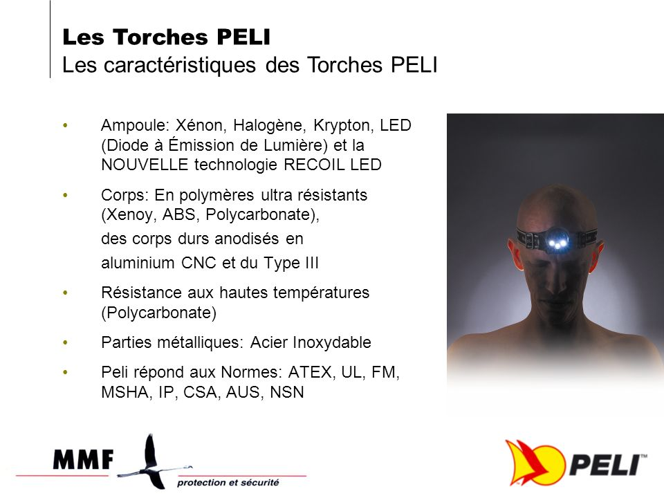Ampoule: Xénon, Halogène, Krypton, LED (Diode à Émission de Lumière) et la NOUVELLE technologie RECOIL LED Corps: En polymères ultra résistants (Xenoy, ABS, Polycarbonate), des corps durs anodisés en aluminium CNC et du Type III Résistance aux hautes températures (Polycarbonate) Parties métalliques: Acier Inoxydable Peli répond aux Normes: ATEX, UL, FM, MSHA, IP, CSA, AUS, NSN Les Torches PELI Les caractéristiques des Torches PELI