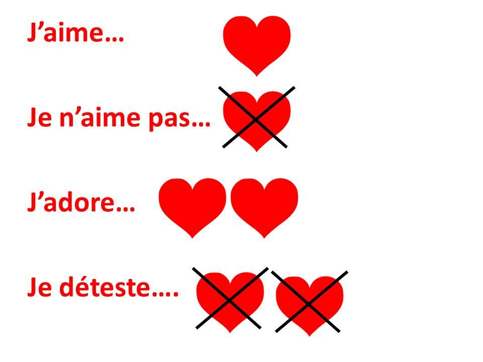 Jaime… Je naime pas… Jadore… Je déteste….