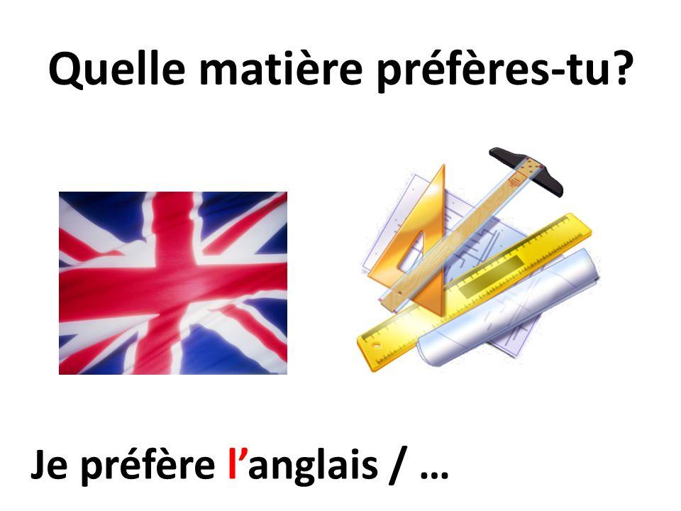 Quelle matière préfères-tu? Je préfère langlais / …