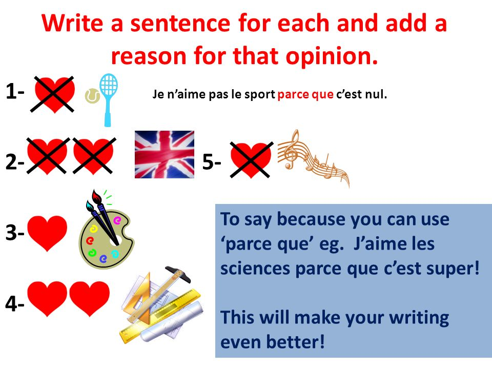 Write a sentence for each and add a reason for that opinion.