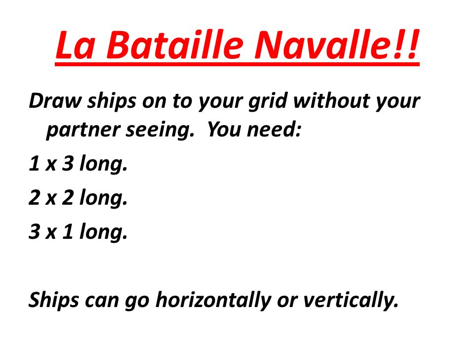 La Bataille Navalle!. Draw ships on to your grid without your partner seeing.