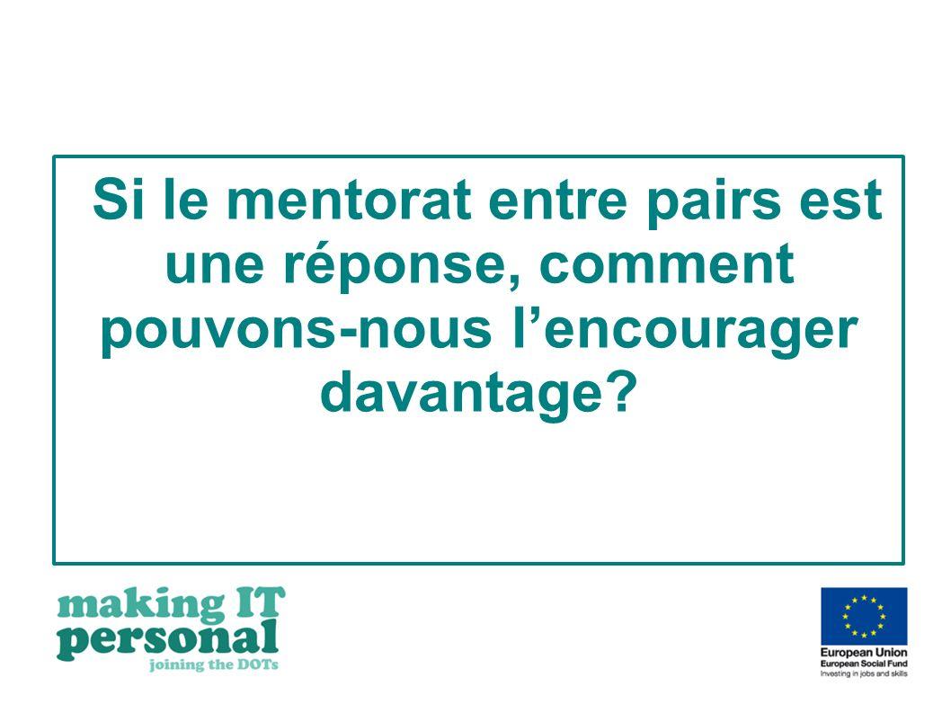Si le mentorat entre pairs est une réponse, comment pouvons-nous lencourager davantage?