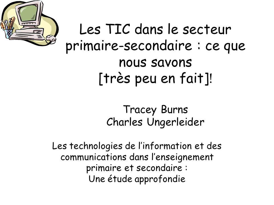 Les TIC dans le secteur primaire-secondaire : ce que nous savons [très peu en fait] ! Tracey Burns Charles Ungerleider Les technologies de linformatio