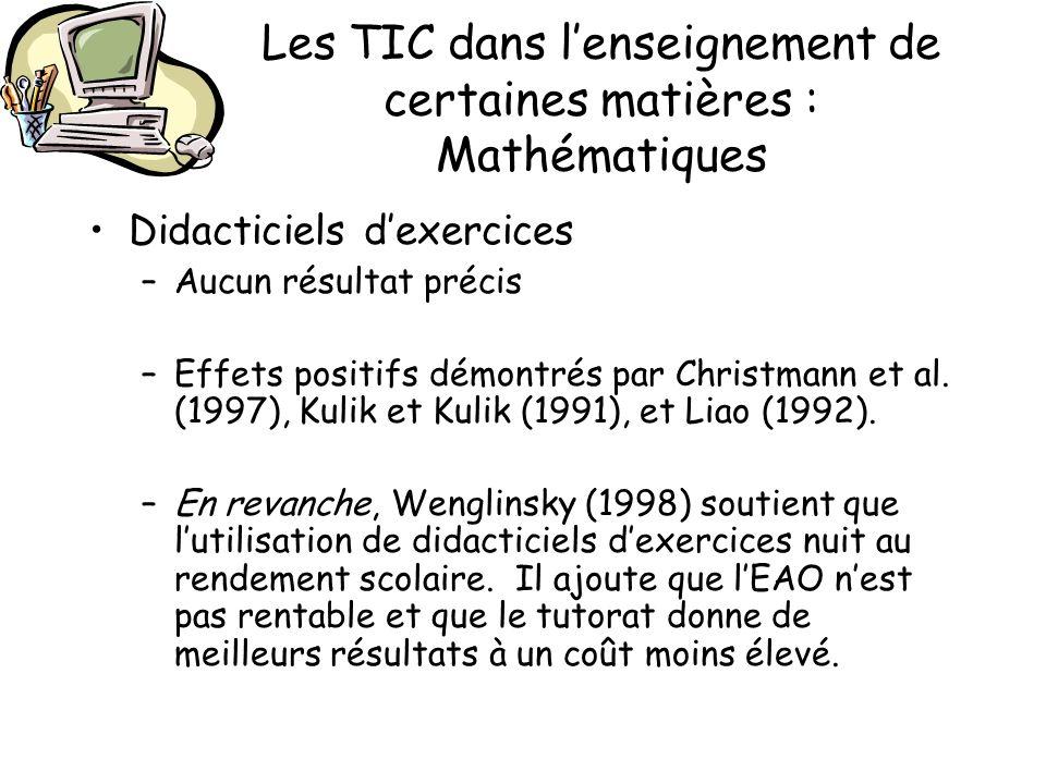 Les TIC dans lenseignement de certaines matières : Mathématiques Didacticiels dexercices –Aucun résultat précis –Effets positifs démontrés par Christm