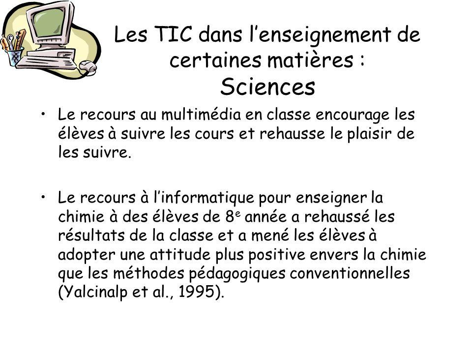 Les TIC dans lenseignement de certaines matières : Sciences Le recours au multimédia en classe encourage les élèves à suivre les cours et rehausse le