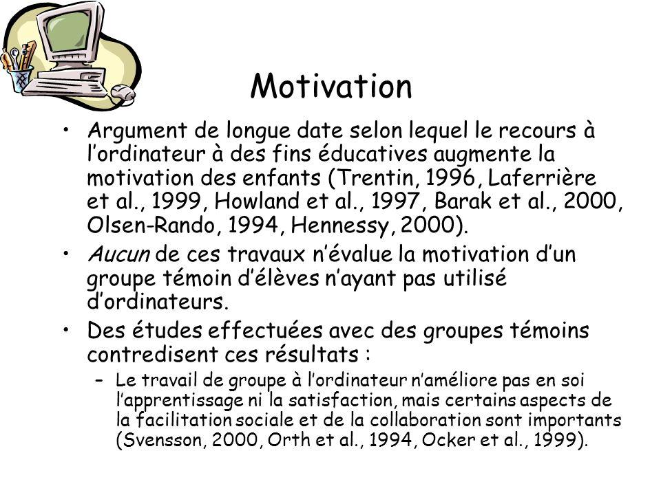 Motivation Argument de longue date selon lequel le recours à lordinateur à des fins éducatives augmente la motivation des enfants (Trentin, 1996, Lafe