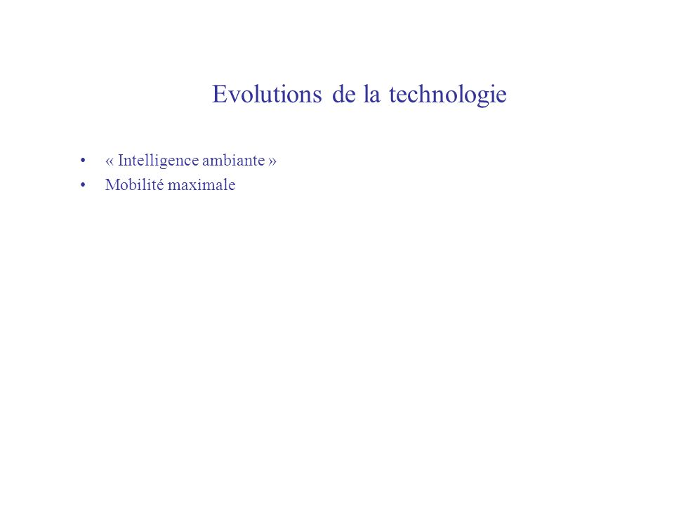 Evolutions de la technologie « Intelligence ambiante » Mobilité maximale