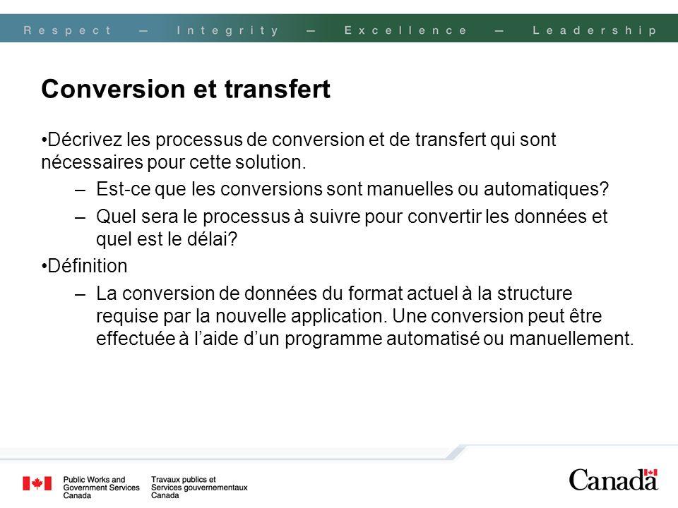 Conversion et transfert Décrivez les processus de conversion et de transfert qui sont nécessaires pour cette solution. –Est-ce que les conversions son
