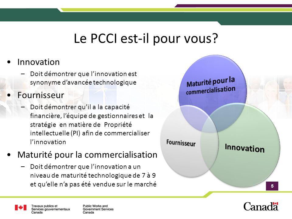 5 5 Le PCCI est-il pour vous? Innovation –Doit démontrer que linnovation est synonyme davancée technologique Fournisseur –Doit démontrer quil a la cap