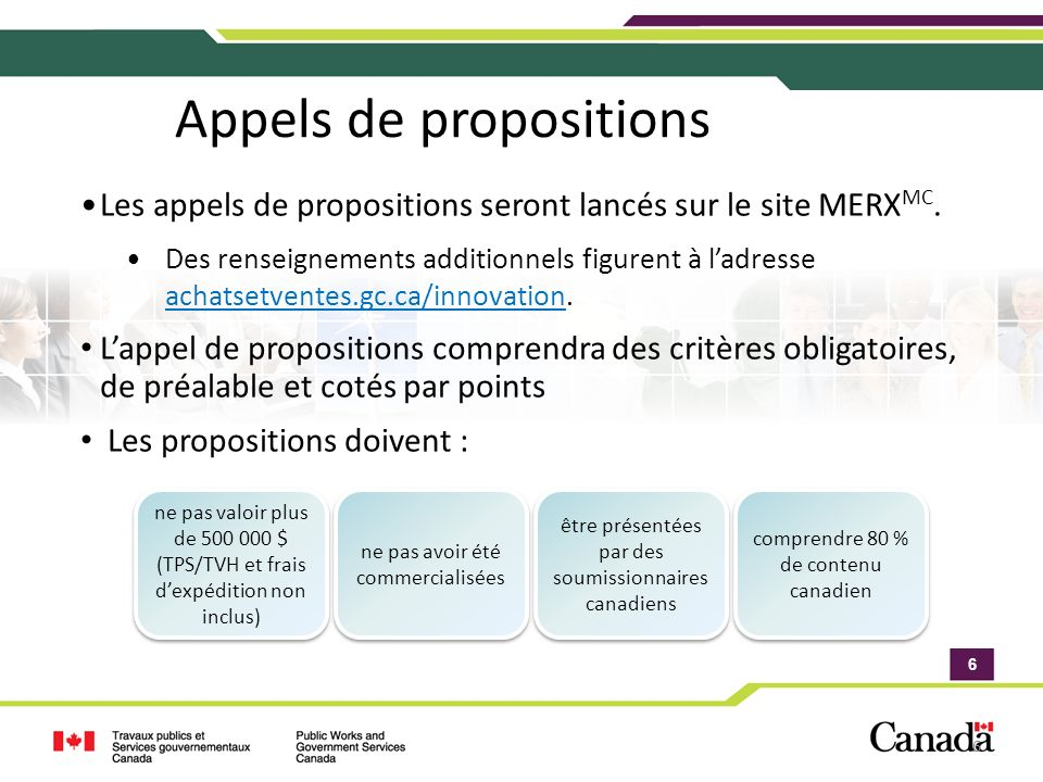 6 6 6 Appels de propositions Les appels de propositions seront lancés sur le site MERX MC. Des renseignements additionnels figurent à ladresse achatse