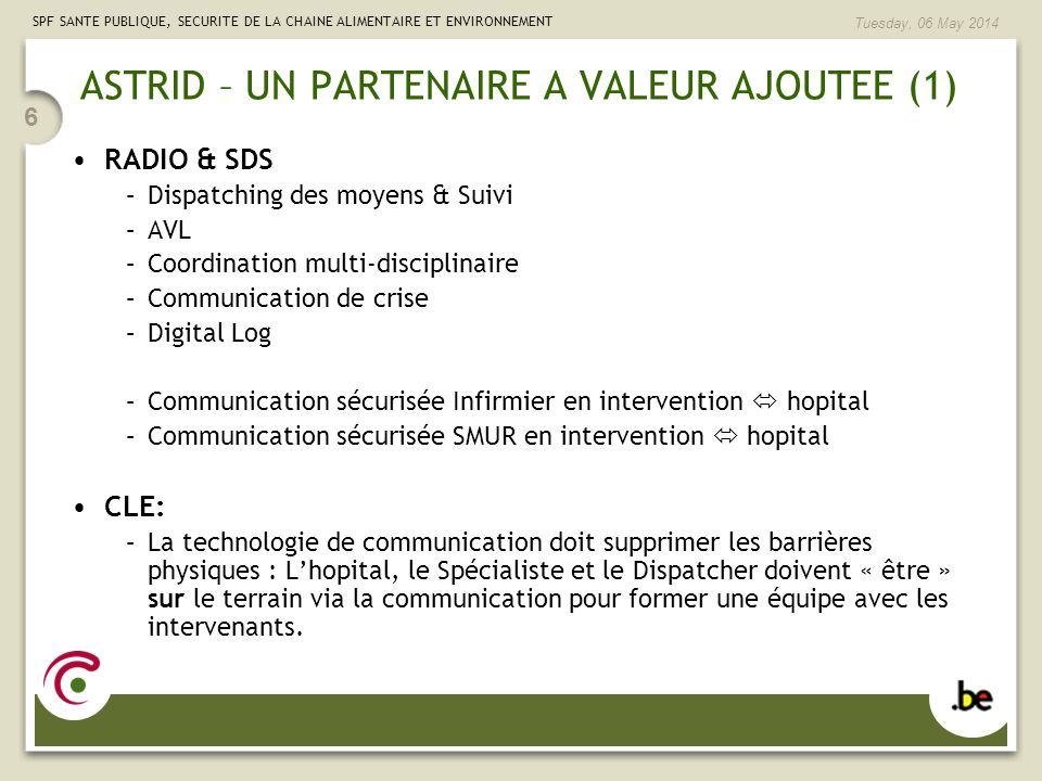 SPF SANTE PUBLIQUE, SECURITE DE LA CHAINE ALIMENTAIRE ET ENVIRONNEMENT Tuesday, 06 May 2014 6 ASTRID – UN PARTENAIRE A VALEUR AJOUTEE (1) RADIO & SDS