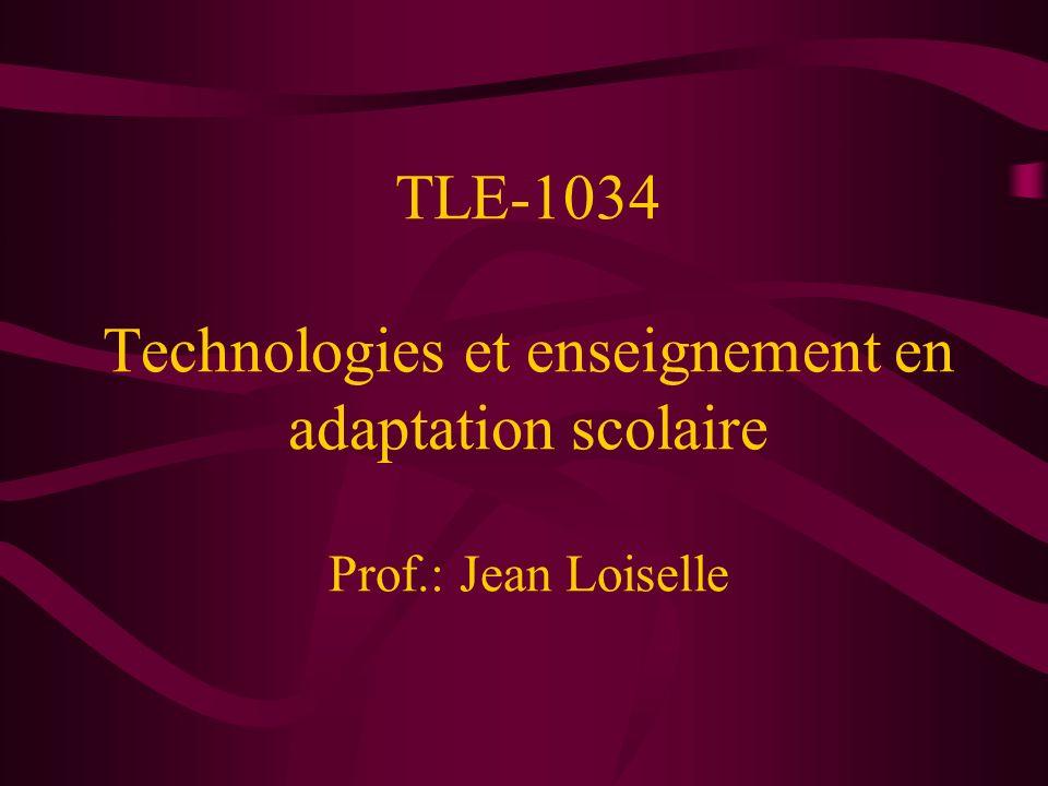 TLE-1034 Technologies et enseignement en adaptation scolaire Prof.: Jean Loiselle