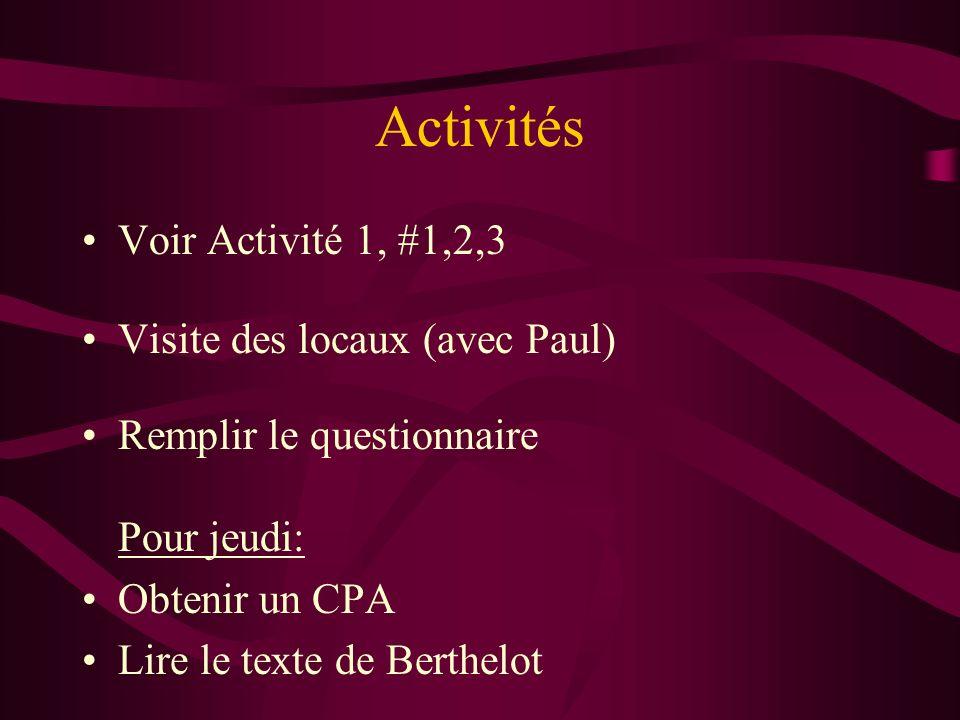 Activités Voir Activité 1, #1,2,3 Visite des locaux (avec Paul) Remplir le questionnaire Pour jeudi: Obtenir un CPA Lire le texte de Berthelot
