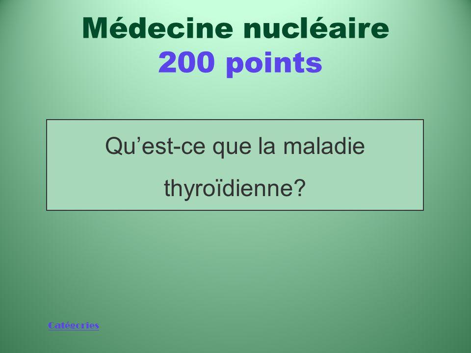 Catégories Maladie que sefforçaient de traiter les pionniers de la médecine nucléaire dans les années 1950 Médecine nucléaire 200 points