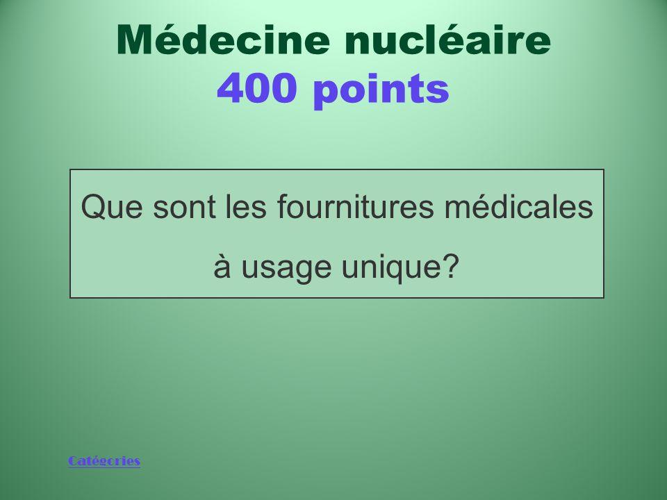 Catégories Produits dont plus de 45 % de lapprovisionnement mondial est stérilisé au cobalt 60 Médecine nucléaire 400 points