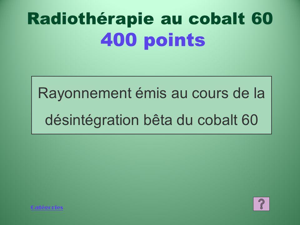 Catégories Que sont le radium et les rayons X? Radiothérapie au cobalt 60 200 points