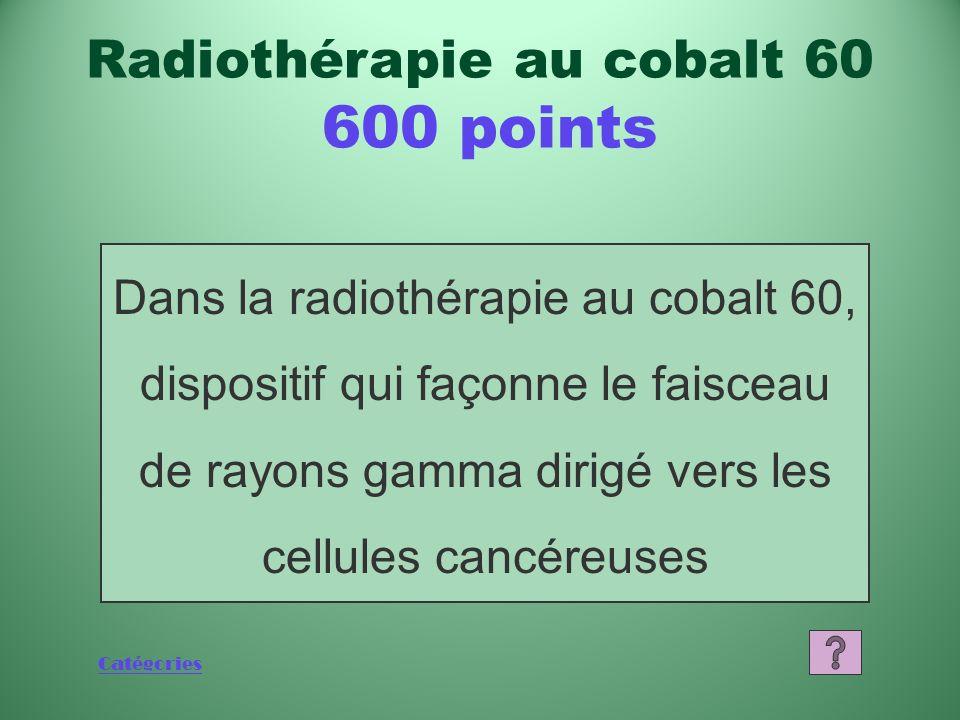 Catégories Quest-ce quun rayon gamma? Radiothérapie au cobalt 60 400 points