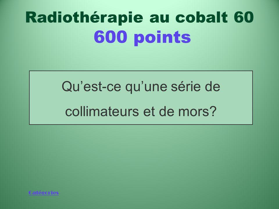 Catégories Dans la radiothérapie au cobalt 60, dispositif qui façonne le faisceau de rayons gamma dirigé vers les cellules cancéreuses Radiothérapie a