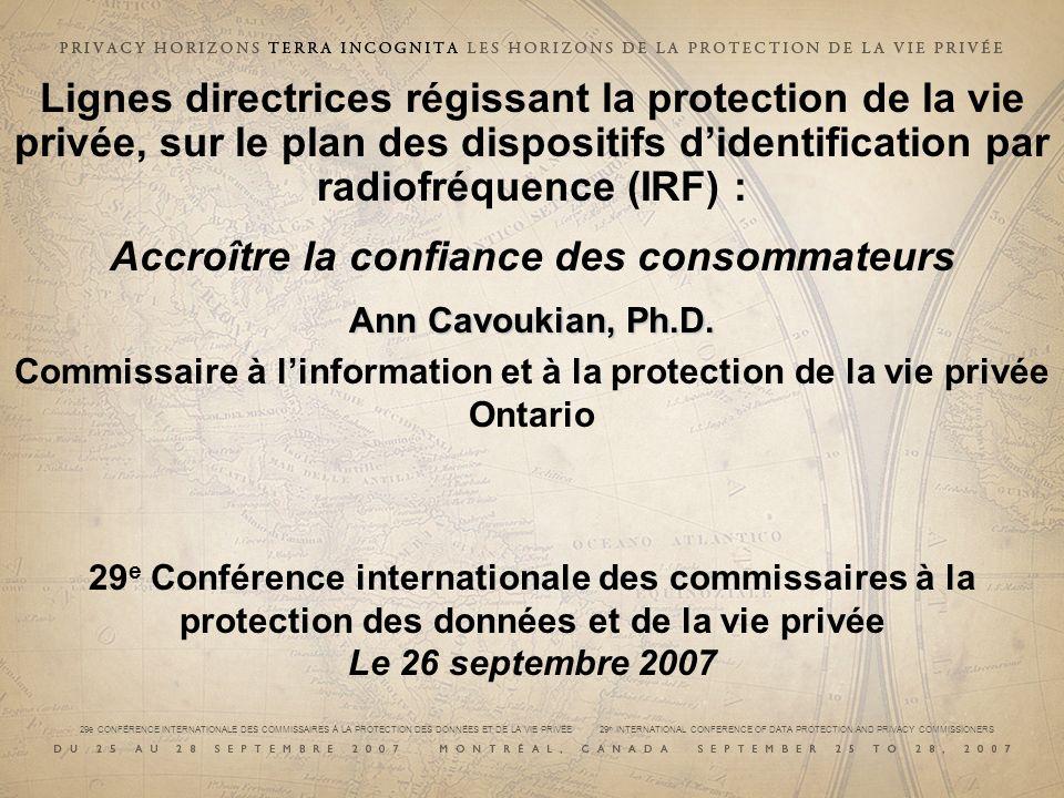 29e CONFÉRENCE INTERNATIONALE DES COMMISSAIRES À LA PROTECTION DES DONNÉES ET DE LA VIE PRIVÉE 29 th INTERNATIONAL CONFERENCE OF DATA PROTECTION AND PRIVACY COMMISSIONERS Comment nous joindre Ann Cavoukian, Ph.D.