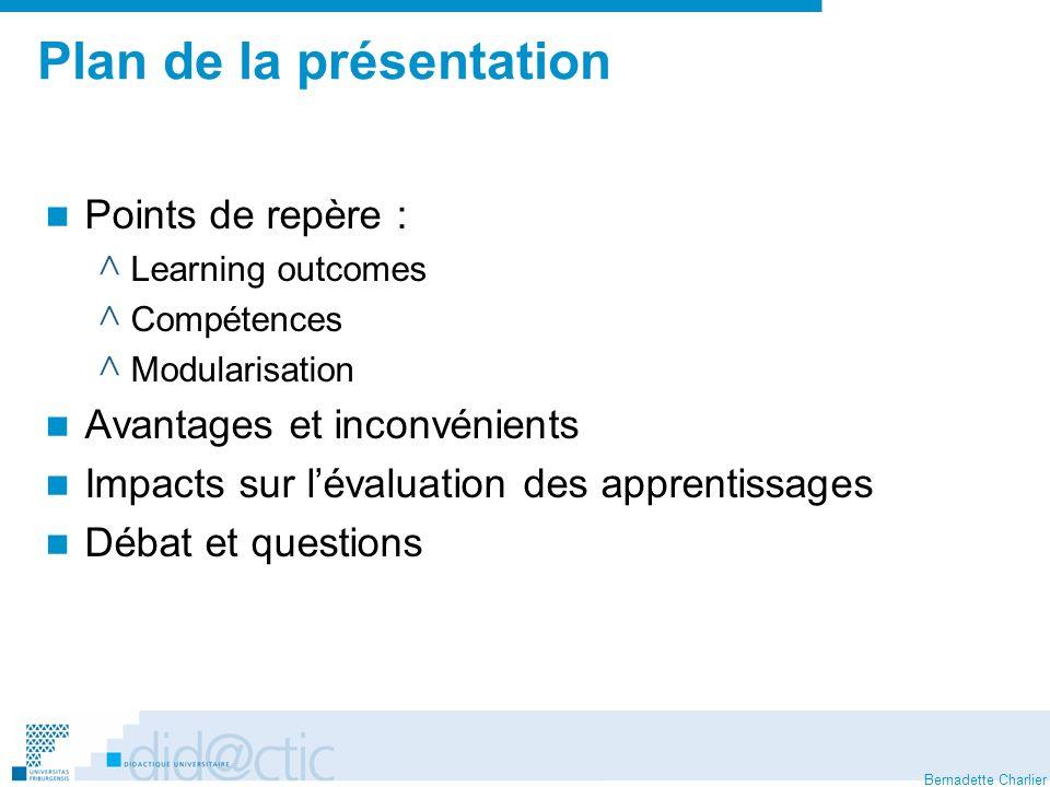 Bernadette Charlier Plan de la présentation Points de repère : ^ Learning outcomes ^ Compétences ^ Modularisation Avantages et inconvénients Impacts s