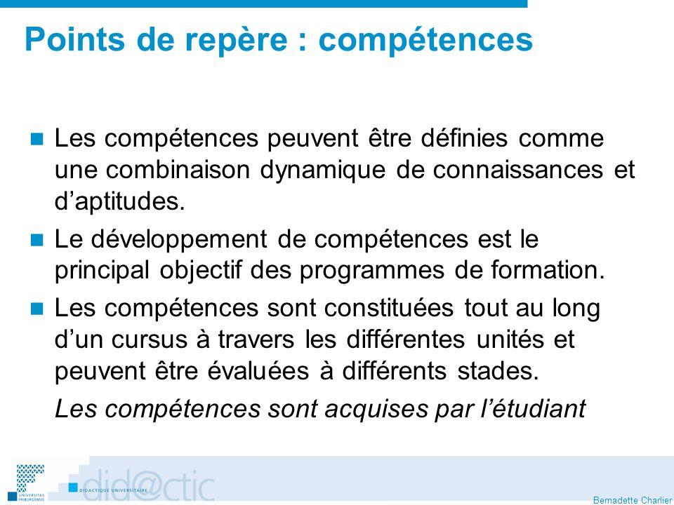 Bernadette Charlier Points de repère : compétences Les compétences peuvent être définies comme une combinaison dynamique de connaissances et daptitude
