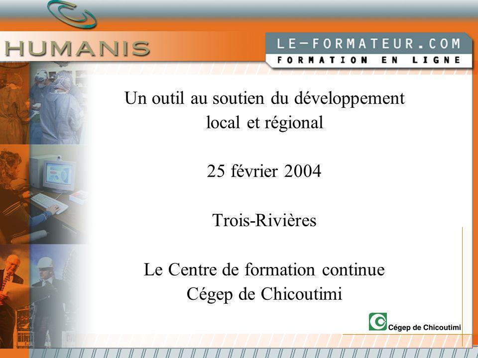 Un outil au soutien du développement local et régional 25 février 2004 Trois-Rivières Le Centre de formation continue Cégep de Chicoutimi