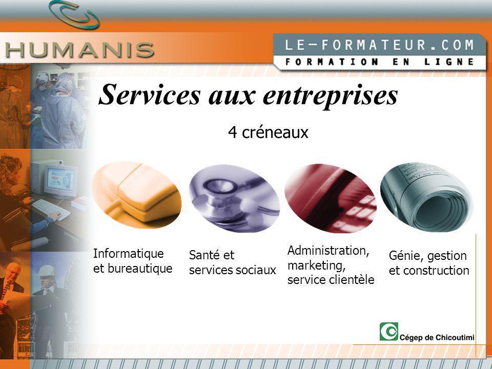 4 créneaux Informatique et bureautique Administration, marketing, service clientèle Santé et services sociaux Génie, gestion et construction Services aux entreprises