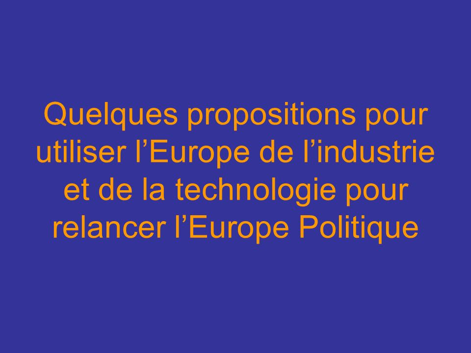Quelques propositions pour utiliser lEurope de lindustrie et de la technologie pour relancer lEurope Politique