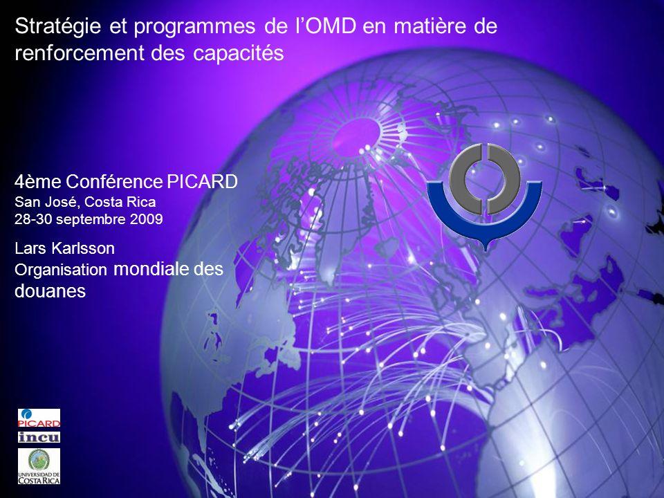 Stratégie et programmes de lOMD en matière de renforcement des capacités 4ème Conférence PICARD San José, Costa Rica 28-30 septembre 2009 Lars Karlsson Organisation mondiale des douanes