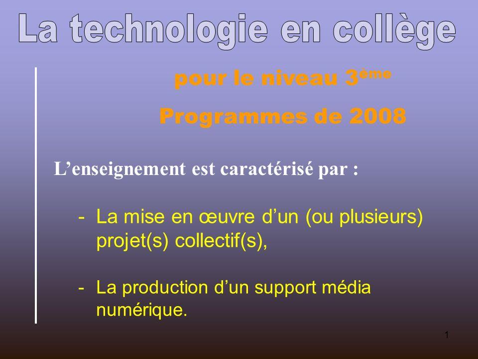 1 pour le niveau 3 ème Programmes de 2008 Lenseignement est caractérisé par : -La mise en œuvre dun (ou plusieurs) projet(s) collectif(s), -La production dun support média numérique.