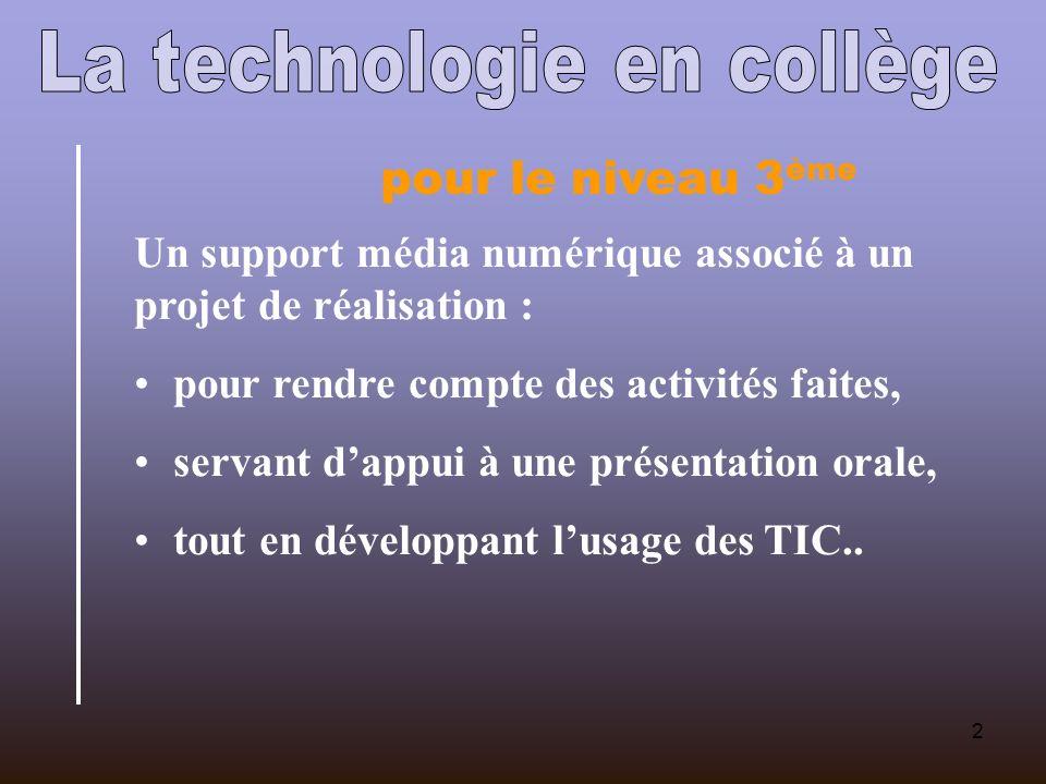 2 pour le niveau 3 ème Un support média numérique associé à un projet de réalisation : pour rendre compte des activités faites, servant dappui à une présentation orale, tout en développant lusage des TIC..