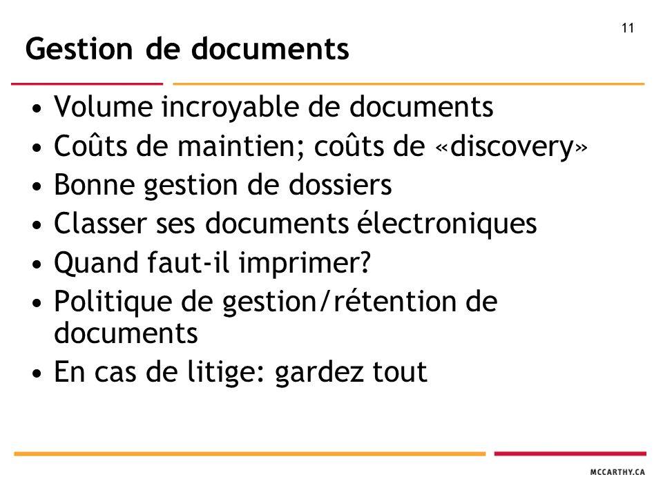 11 Gestion de documents Volume incroyable de documents Coûts de maintien; coûts de «discovery» Bonne gestion de dossiers Classer ses documents électroniques Quand faut-il imprimer.