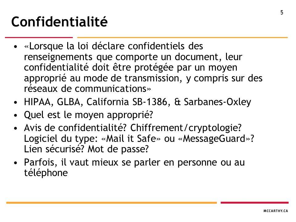 5 Confidentialité «Lorsque la loi déclare confidentiels des renseignements que comporte un document, leur confidentialité doit être protégée par un moyen approprié au mode de transmission, y compris sur des réseaux de communications» HIPAA, GLBA, California SB-1386, & Sarbanes-Oxley Quel est le moyen approprié.