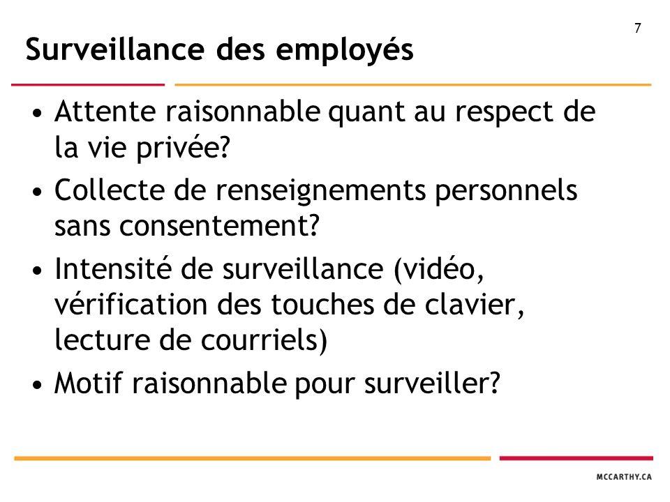 7 Surveillance des employés Attente raisonnable quant au respect de la vie privée.