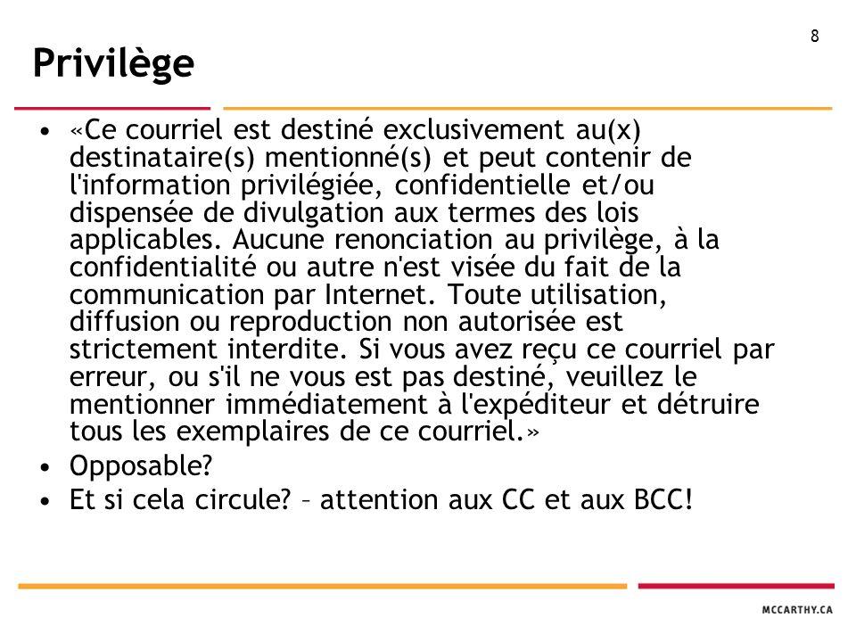 8 Privilège «Ce courriel est destiné exclusivement au(x) destinataire(s) mentionné(s) et peut contenir de l information privilégiée, confidentielle et/ou dispensée de divulgation aux termes des lois applicables.