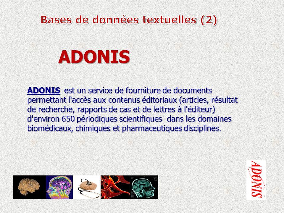 ADONIS est un service de fourniture de documents permettant l accès aux contenus éditoriaux (articles, résultat de recherche, rapports de cas et de lettres à l éditeur) d environ 650 périodiques scientifiques dans les domaines biomédicaux, chimiques et pharmaceutiques disciplines.